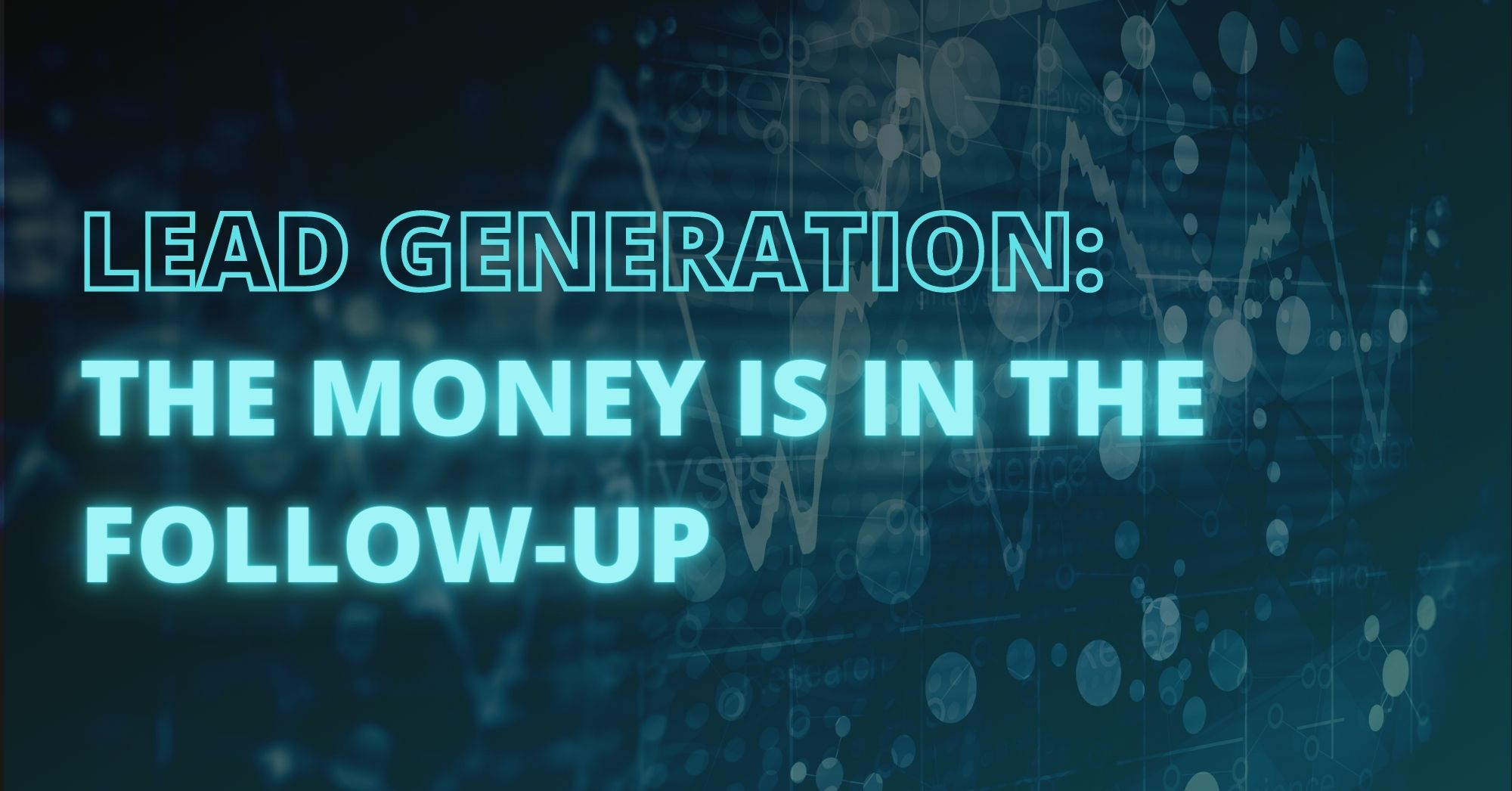 Lead Generation - The Money Is in the Follow-Up